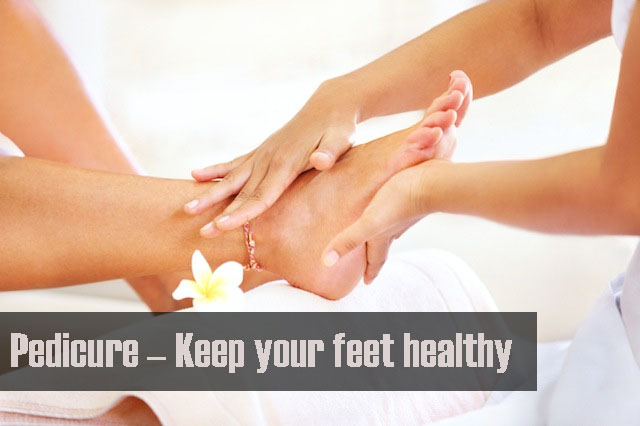 Pedicure – Keep your feet healthy