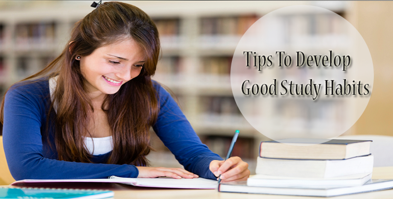 Tips To Develop Good Study Habits