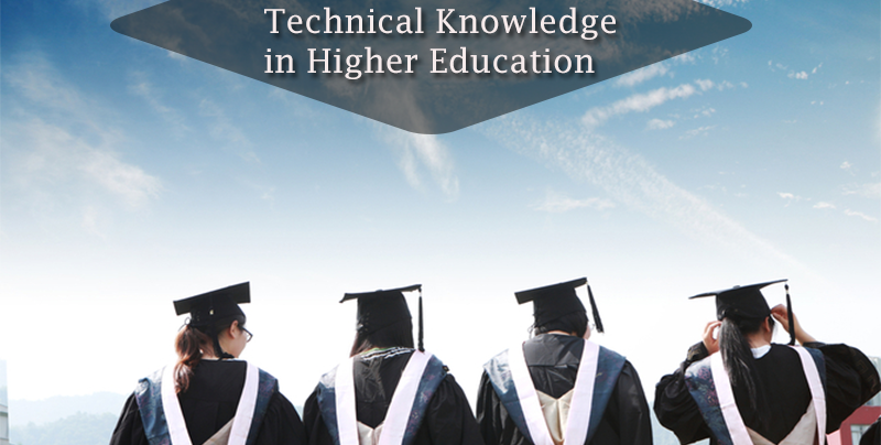 Why technical knowledge is important in higher education ?