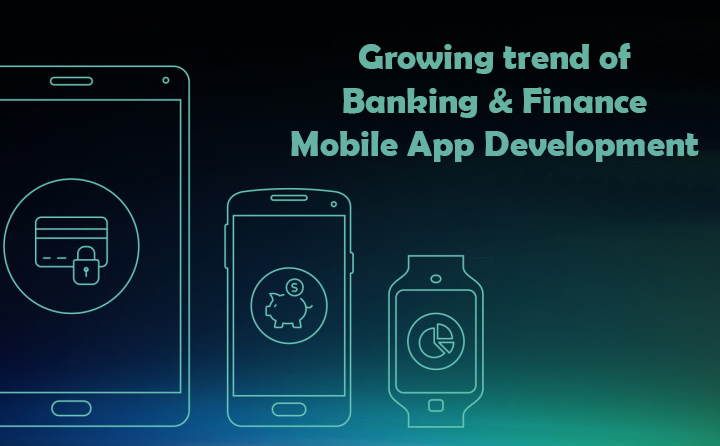 The growing trend of Banking & Finance Mobile App Development.